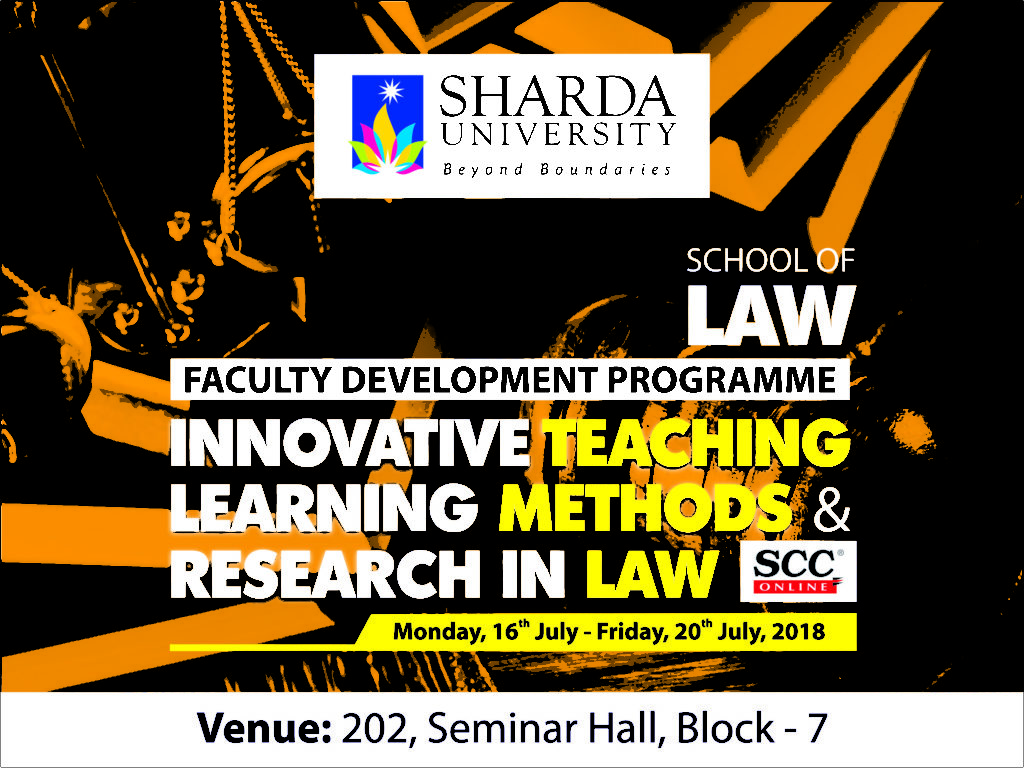 Faculty Development Programme (FDP) on Innovative Teaching Methods and Research in Law by SOL on 16th July- 20th July 2018 @ 202, Seminar Hall, School of Law | Greater Noida | Uttar Pradesh | India