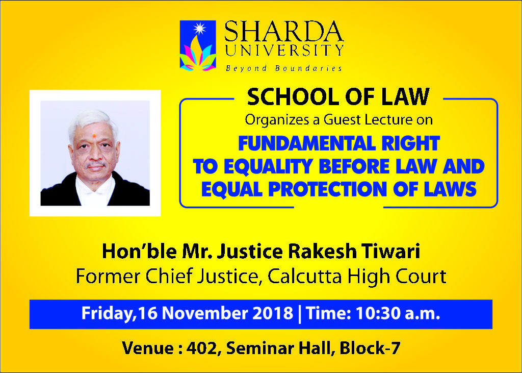 """School of Law, Sharda University is organizing guest lecture on """"Fundamental Right to Equality Before the Law and Equal Protection of Laws"""" on Friday, 16th November, 2018. @ 402, Seminar Hall, School of Law 