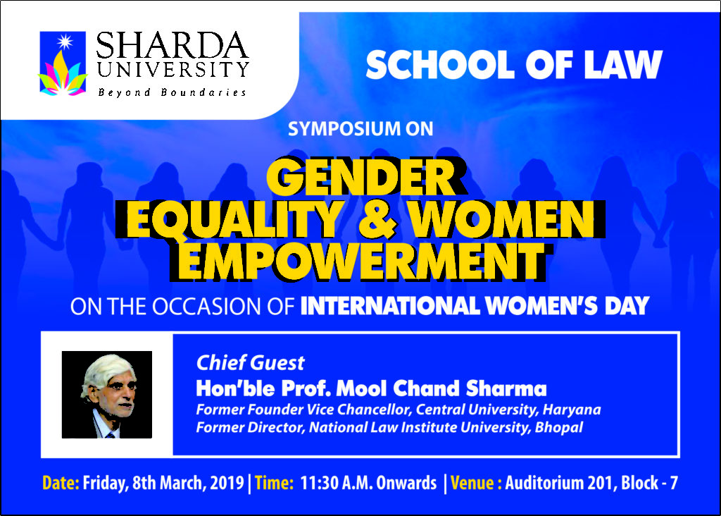 "School of Law (SOL) is organizing a Symposium on ""Gender Equality & Women Empowerment in India"" on 8th March 2019. @ 201, Auditorium, School of Law"