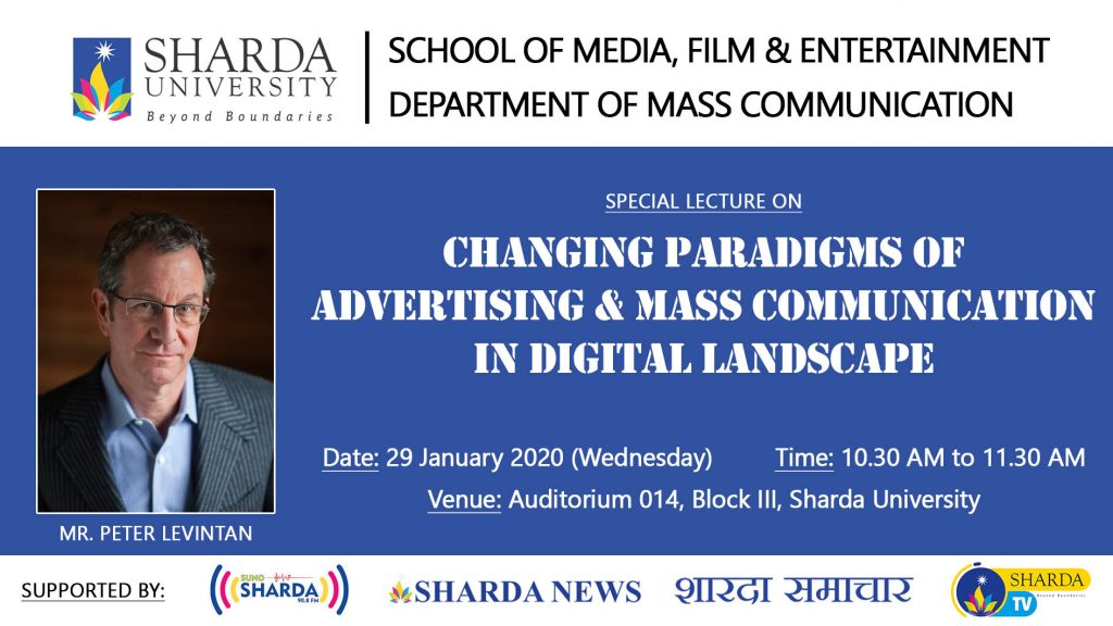 "School of Media, Film & Entertainment (SMFE) is organizing expert lecture on ""Changing Paradigms of Advertising & Mass communication in digital landscape"" by  renowned Advertising Business Development Consultant Mr.Peter Levitan,  ( Founder and CEO of  Active Buddy, & Oregon Ad agency Citrus) on 29th January, 2020 @ Venue Audi 014 ,Block 2 Ground floor"