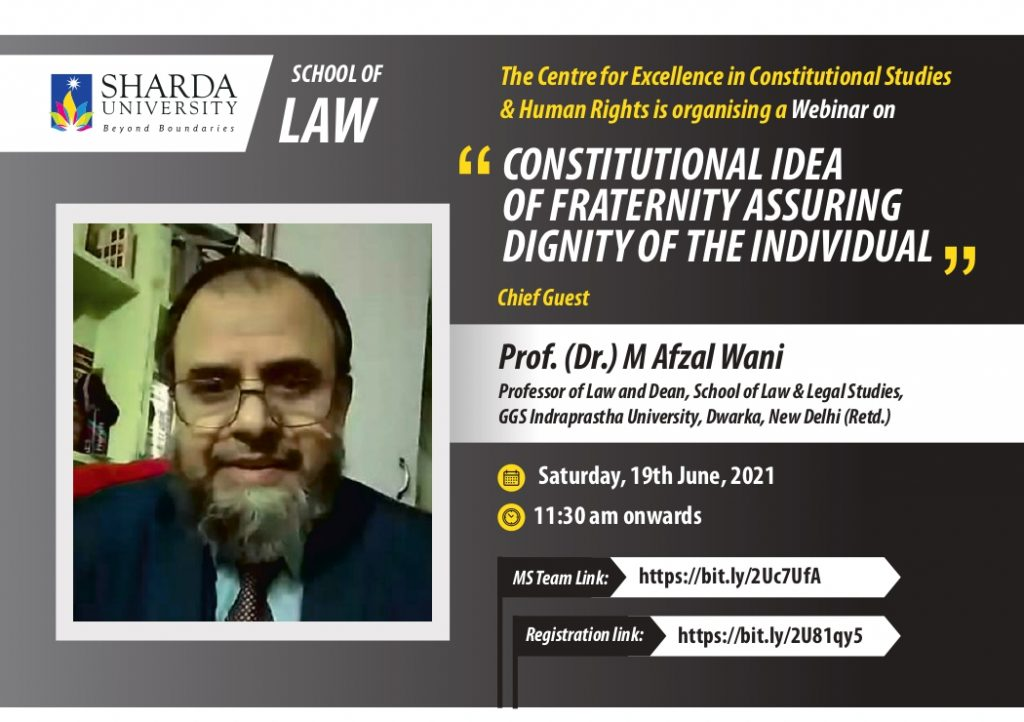 The Centre for Excellence in Constitutional Studies & Human Rights, School of Law (SUSOL), is organising a Webinar on 'Constitutional Idea of Fraternity assuring Dignity of the Individual' on Saturday, 19th June 2021 from 11:30 am onwards. @ MS Team